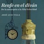 Renfe en el diván. De la autarquía a la Alta Velocidad, un libro de historia ferroviaria española