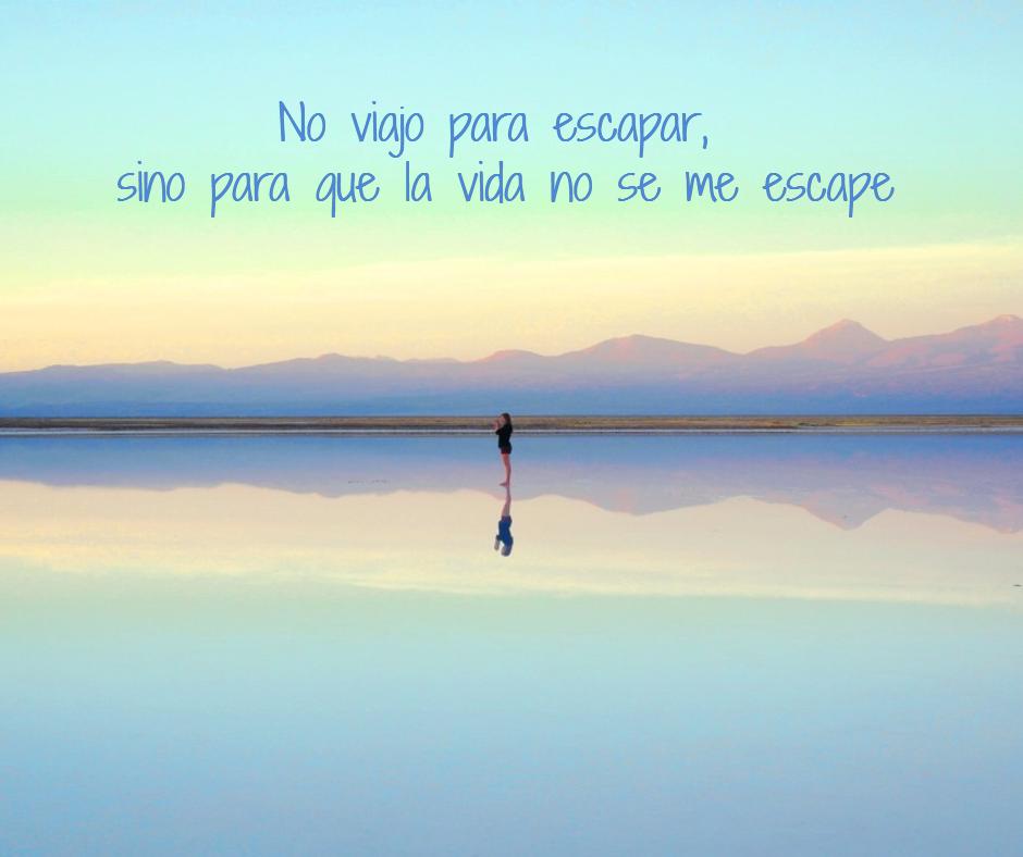 No viajo para escapar, sino para que la vida no se me escape. Frases que inspiran a viajar